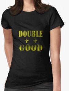 Double Plus Good is Double ++ Good! T-Shirt