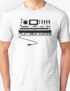 I Play Drum Machine Unisex T-Shirt