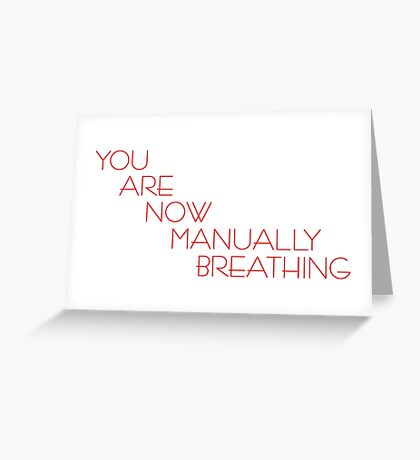 You Are Now Manually Breathing Greeting Card