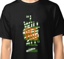 I Will Get You All Classic T-Shirt