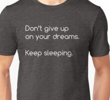 Funny Sarcastic Humor Don't Give Up Dreams Novelty Unisex T-Shirt