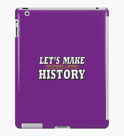 LET'S MAKE FOSSIL FUEL HISTORY iPad Case/Skin