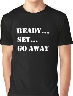 Funny Sarcastic Ready Set Go Away Graphic Humor Graphic T-Shirt