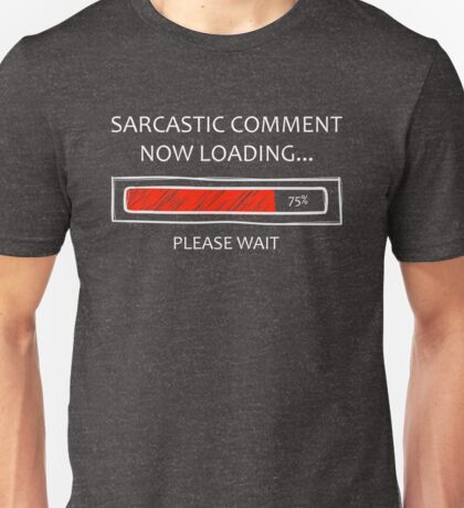 Funny Sarcastic Comment Loading Graphic Joke Fun Unisex T-Shirt