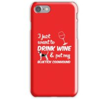 I Just Want To Drink Wine & Pet My Bluetick Coonhound Funny Dog Lover iPhone Case/Skin