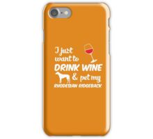 I Just Want To Drink Wine & Pet My Rhodesian Ridgeback Funny Dog Lover iPhone Case/Skin