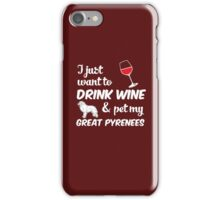 I Just Want To Drink Wine & Pet My Great Pyrenees Funny Dog Lover iPhone Case/Skin