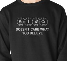 Science Doesn't Care What You Believe (White) Pullover