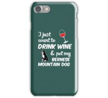 I Just Want To Drink Wine & Pet My Bernese Mountain Dog Funny Dog Lover iPhone Case/Skin