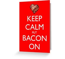Keep Calm Put Bacon On - Red Greeting Card