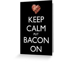 Keep Calm Put Bacon On - Black Greeting Card