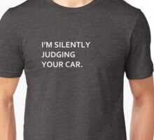 I'm silently judging your car T-shirt. Limited edition design! Unisex T-Shirt