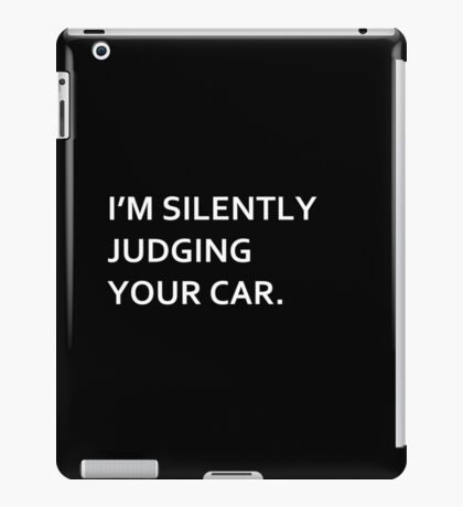 I'm silently judging your car T-shirt. Limited edition design! iPad Case/Skin