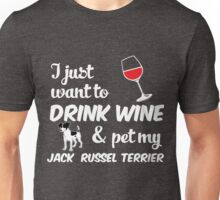 I Just Want To Drink Wine & Pet My Jack Russel Terrier Funny Dog Lover Unisex T-Shirt