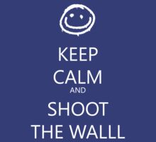 KEEP CALM and SHOOT THE WALL by devige