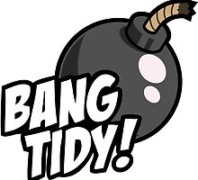 Bang Tidy by DriftWood7