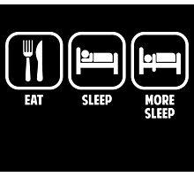 EAT, SLEEP, MORE SLEEP Photographic Print