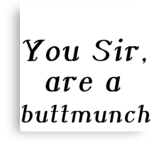 YOU SIR, ARE A BUTTMUNCH Canvas Print