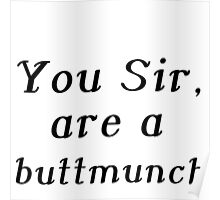 YOU SIR, ARE A BUTTMUNCH Poster