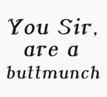 YOU SIR, ARE A BUTTMUNCH Baby Tee