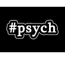 Psych - Hashtag - Black & White Photographic Print