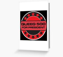 QUEEG 500 FOR PRESIDENT [RED DWARF] Greeting Card