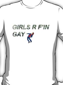GIRLS R F'IN GAY T-Shirt