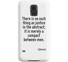 There is no such thing as justice in the abstract; it is merely a compact between men. Samsung Galaxy Case/Skin