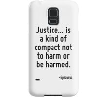 Justice... is a kind of compact not to harm or be harmed. Samsung Galaxy Case/Skin