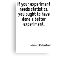 If your experiment needs statistics, you ought to have done a better experiment. Canvas Print