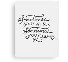 Sometimes you win,sometimes you learn Canvas Print