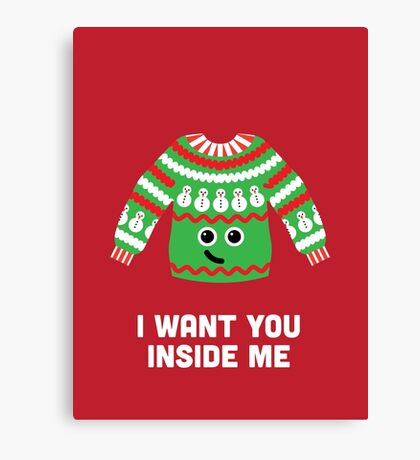 Christmas Character Building - I Want You Inside Me Canvas Print