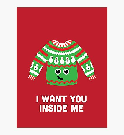 Christmas Character Building - I Want You Inside Me Photographic Print