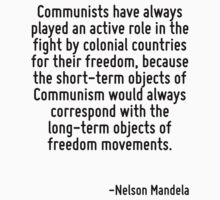 Communists have always played an active role in the fight by colonial countries for their freedom, because the short-term objects of Communism would always correspond with the long-term objects of fr by Quotr