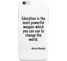 Education is the most powerful weapon which you can use to change the world. iPhone Case/Skin
