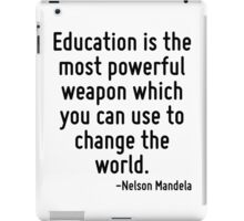 Education is the most powerful weapon which you can use to change the world. iPad Case/Skin