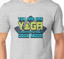 You Are One Yoga Class Away From a Good Mood Unisex T-Shirt