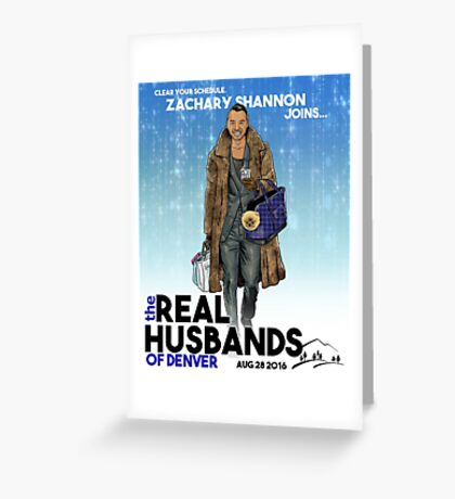 Real Husbands of Denver- Zachary! Greeting Card