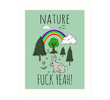 Nature, Fuck Yeah! Art Print