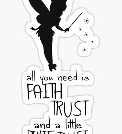 All you need is Faith, Trust and a little Pixie Dust - Peter Pan Sticker