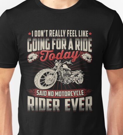 Motorcycle Skull Biker Gift Don't Really Feel Like Going For A Ride Today Said No Motorcycle Rider Ever Funny Bikers Vintage Distressed Grunge Harley Unisex T-Shirt