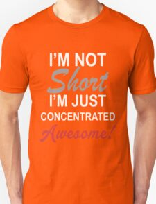 I Am Not Short I Am Concentrated Awesome! T-Shirt