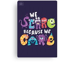 We Scare Because We Care Canvas Print