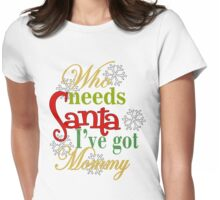 Who Needs Santa I've Got Mommy  Womens Fitted T-Shirt