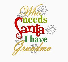 Who Needs Santa I Have Grandma Womens Fitted T-Shirt