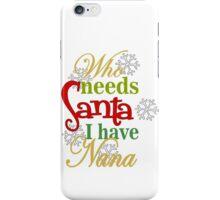 Who Needs Santa I Have Nana iPhone Case/Skin