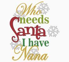 Who Needs Santa I Have Nana by johnlincoln2557