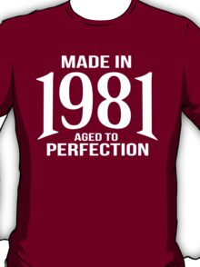 Awesome 'Made in 1981, Aged to Perfection' White on Black T-Shirt T-Shirt
