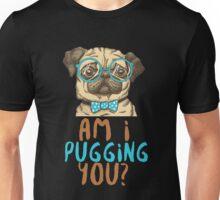 Am I pugging you Pug Dog Unisex T-Shirt