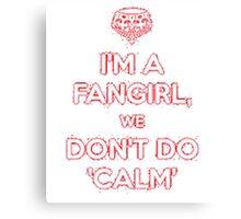 I'm a fangirl we don't calm Canvas Print